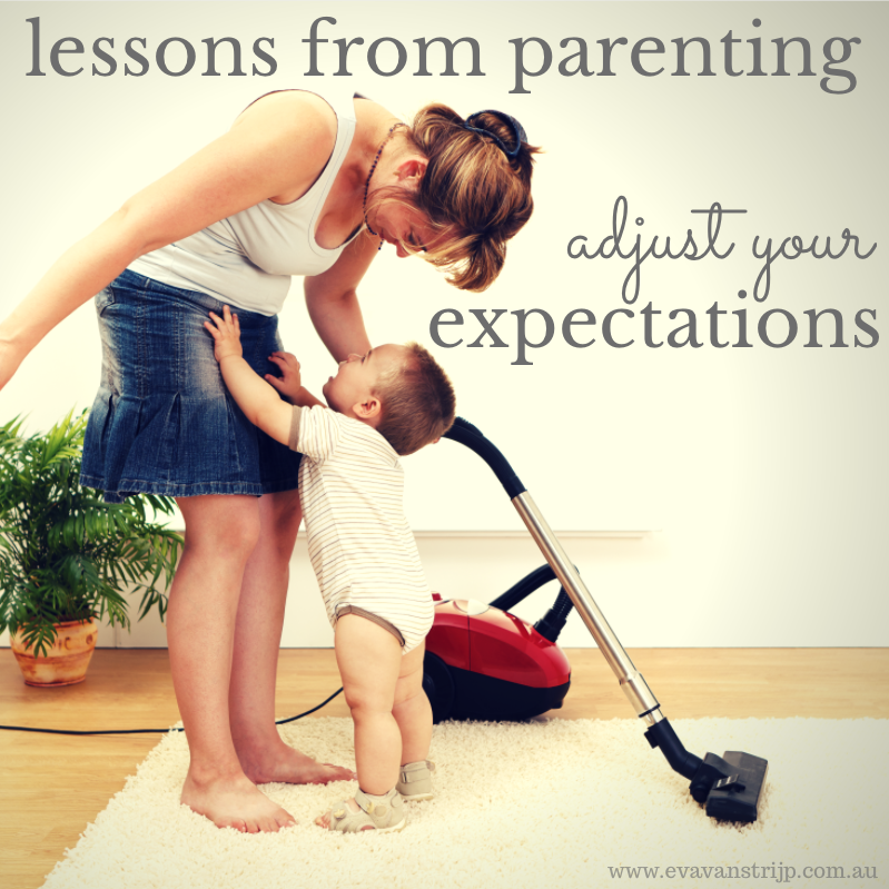 My biggest lesson since becoming a parent has been about adjusting expectations for what can be achieved in a certain time frame.