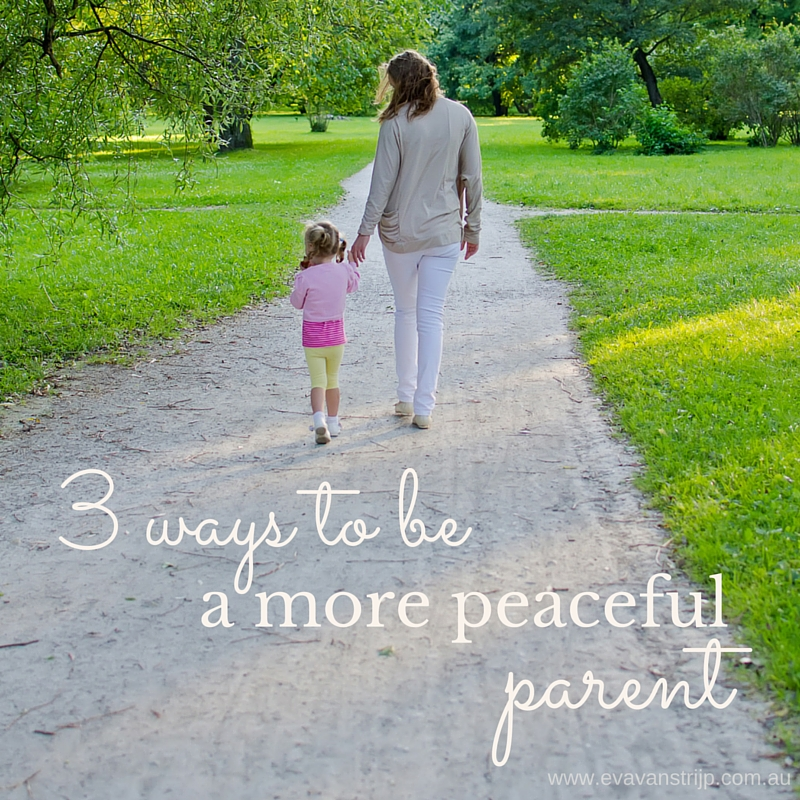 3 ways to be a more peaceful parent
