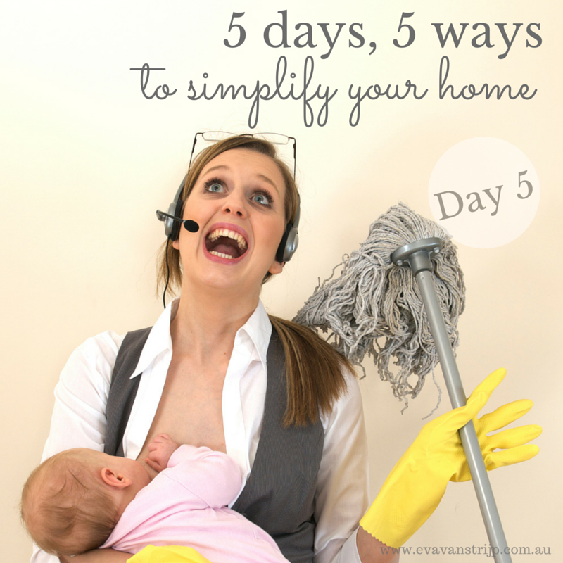 5 days, 5 ways to simplify your home - day 5