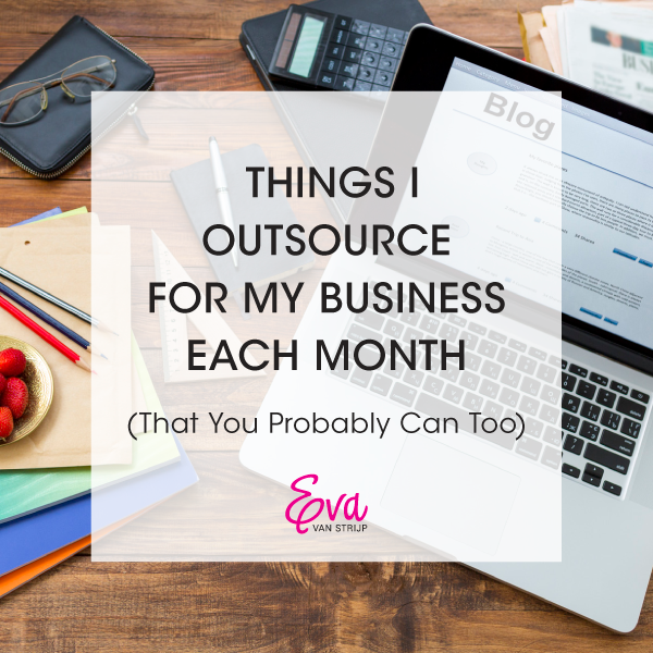 7 Things I Outsource for My Business Each Month (That You Probably Can Too)