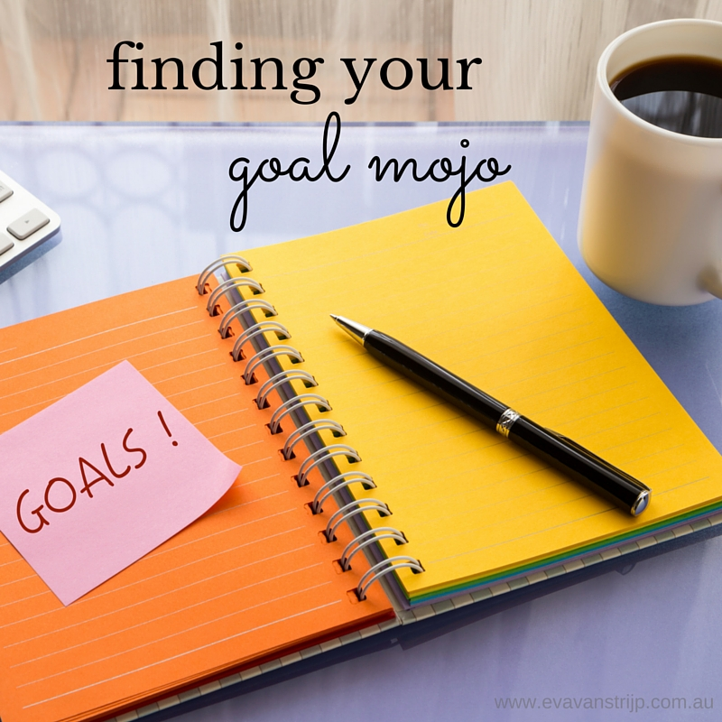 Struggling to Find Your Goal Mojo? Read this!