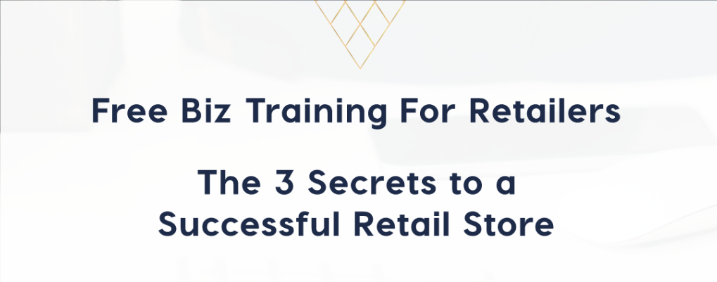 The 3 Secrets To A Successful Retail Store - Video Training Series