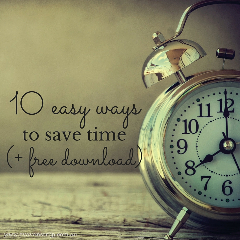 Here are 10 ways that you can save time TODAY. Plus, there's a printable at the end with an extra 10 ways (20 in total) to help you save time. Download, print it and pop it on your fridge so you'll never be stuck for time-saving strategies again!