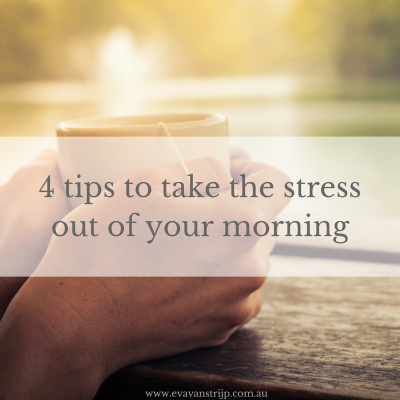 4 top tips to take the stress out of your morning... even if you're not organised.