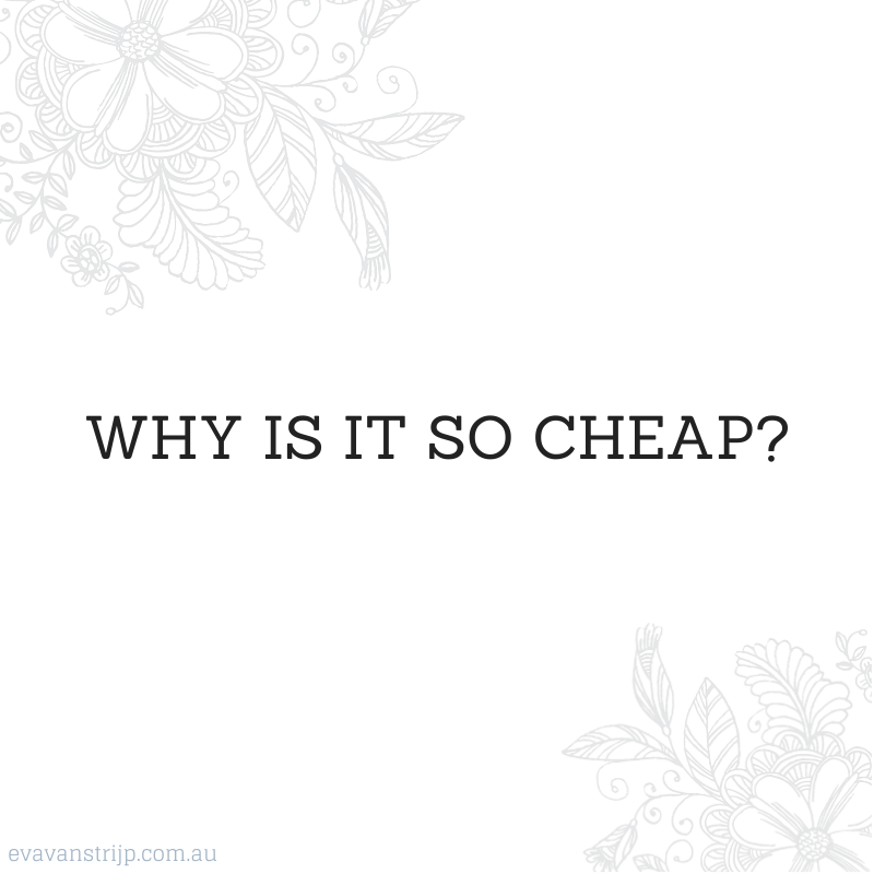 Next time you're at the shops, instead of asking why a product is so expensive, maybe turn your attention to the alternative product and ask why it's so cheap.