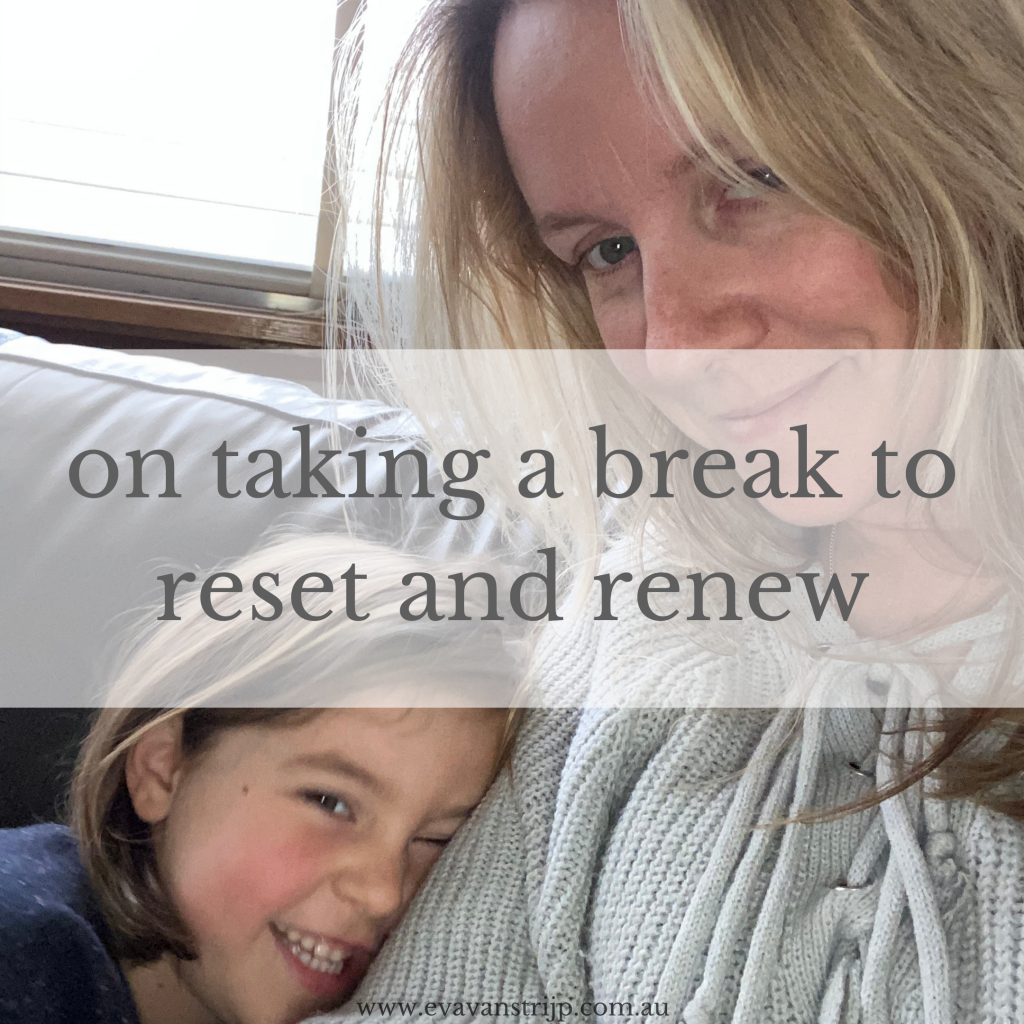 On taking a break to reset, renew and refocus